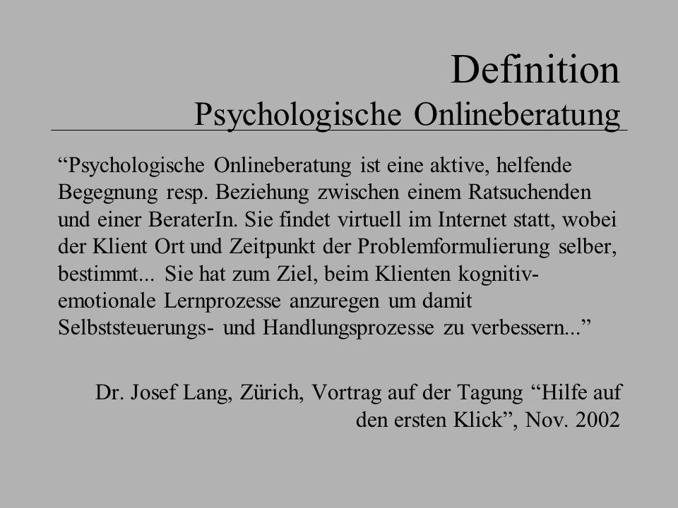 Definition Psychologische Onlineberatung Psychologische Onlineberatung ist eine aktive, helfende Begegnung resp. Beziehung zwischen einem Ratsuchenden