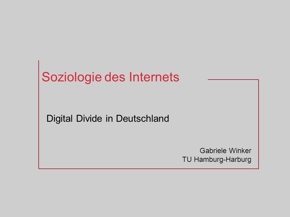 Soziologie des Internets Digital Divide in Deutschland Gabriele Winker TU Hamburg-Harburg