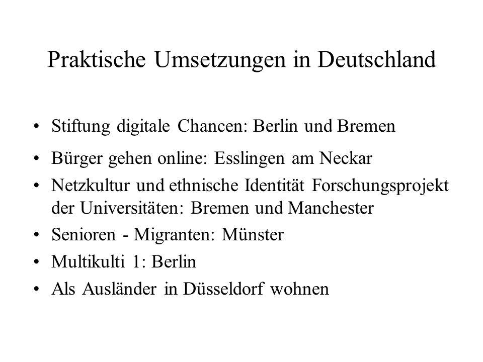 Praktische Umsetzungen in Deutschland Stiftung digitale Chancen: Berlin und Bremen Bürger gehen online: Esslingen am Neckar Netzkultur und ethnische I