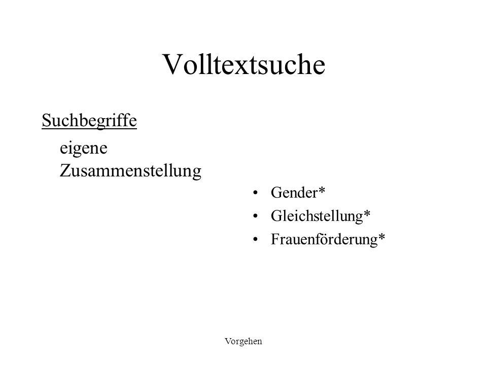 Vorgehen Volltextsuche Suchbegriffe eigene Zusammenstellung Gender* Gleichstellung* Frauenförderung*