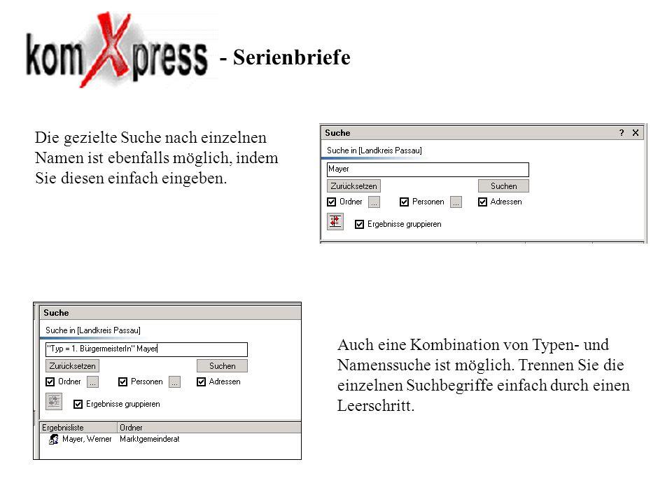 - Serienbriefe Die gezielte Suche nach einzelnen Namen ist ebenfalls möglich, indem Sie diesen einfach eingeben. Auch eine Kombination von Typen- und