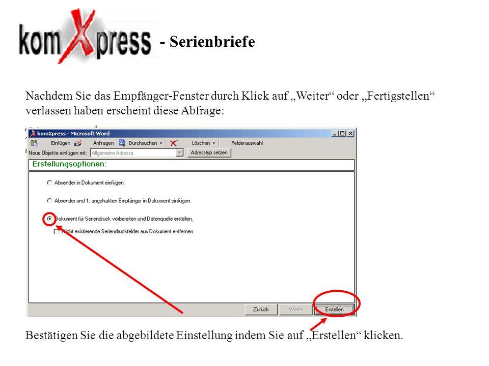 - Serienbriefe Nachdem Sie das Empfänger-Fenster durch Klick auf Weiter oder Fertigstellen verlassen haben erscheint diese Abfrage: Bestätigen Sie die