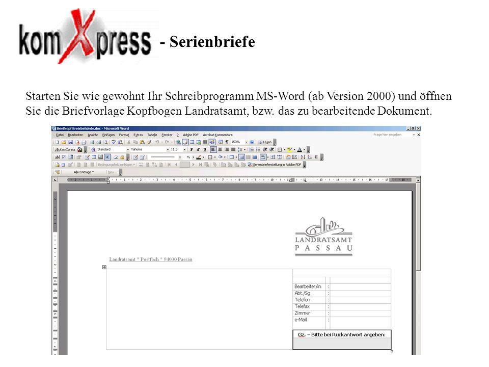 - Serienbriefe Starten Sie wie gewohnt Ihr Schreibprogramm MS-Word (ab Version 2000) und öffnen Sie die Briefvorlage Kopfbogen Landratsamt, bzw. das z