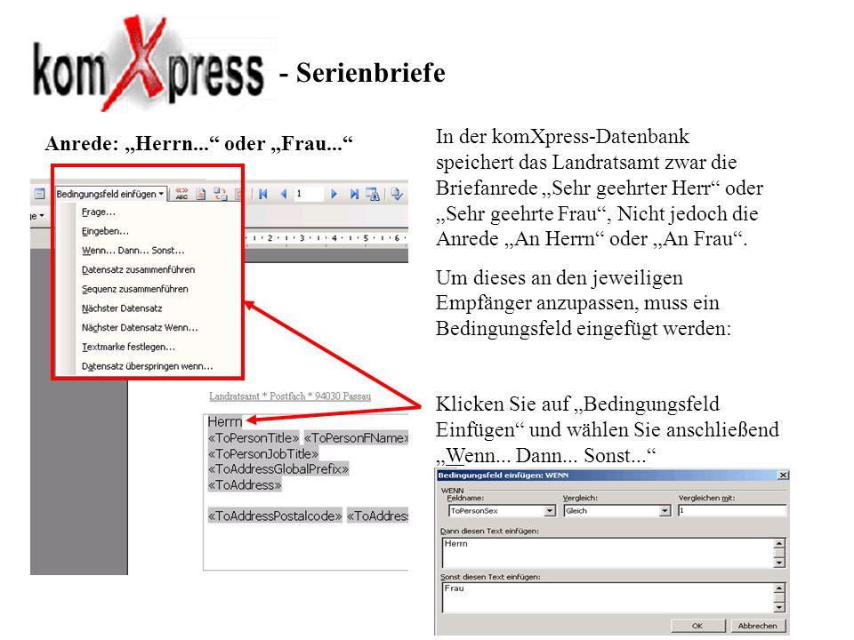 - Serienbriefe Anrede: Herrn... oder Frau... In der komXpress-Datenbank speichert das Landratsamt zwar die Briefanrede Sehr geehrter Herr oder Sehr ge