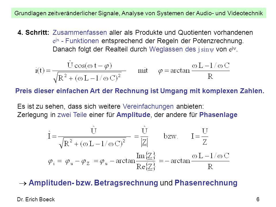 Grundlagen zeitveränderlicher Signale, Analyse von Systemen der Audio- und Videotechnik Dr. Erich Boeck6 4. Schritt:Zusammenfassen aller als Produkte