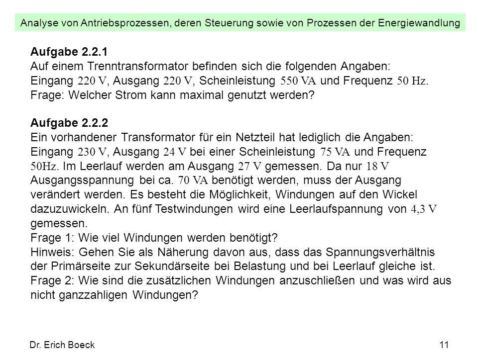 Analyse von Antriebsprozessen, deren Steuerung sowie von Prozessen der Energiewandlung Dr. Erich Boeck11 Aufgabe 2.2.1 Auf einem Trenntransformator be