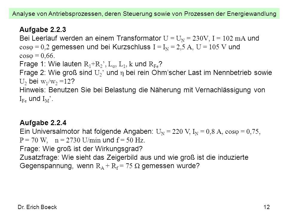 Analyse von Antriebsprozessen, deren Steuerung sowie von Prozessen der Energiewandlung Dr. Erich Boeck12 Aufgabe 2.2.3 Bei Leerlauf werden an einem Tr