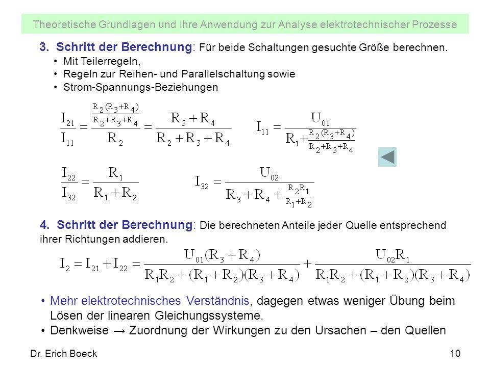 Theoretische Grundlagen und ihre Anwendung zur Analyse elektrotechnischer Prozesse Dr. Erich Boeck10 3. Schritt der Berechnung: Für beide Schaltungen