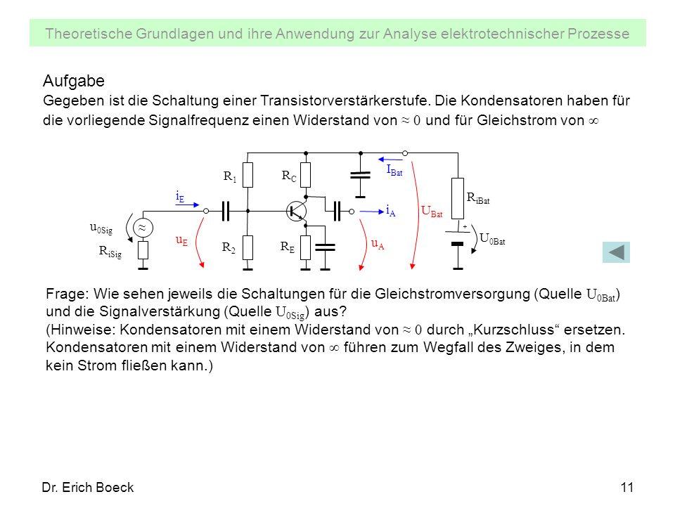 Theoretische Grundlagen und ihre Anwendung zur Analyse elektrotechnischer Prozesse Dr. Erich Boeck11 Aufgabe Gegeben ist die Schaltung einer Transisto