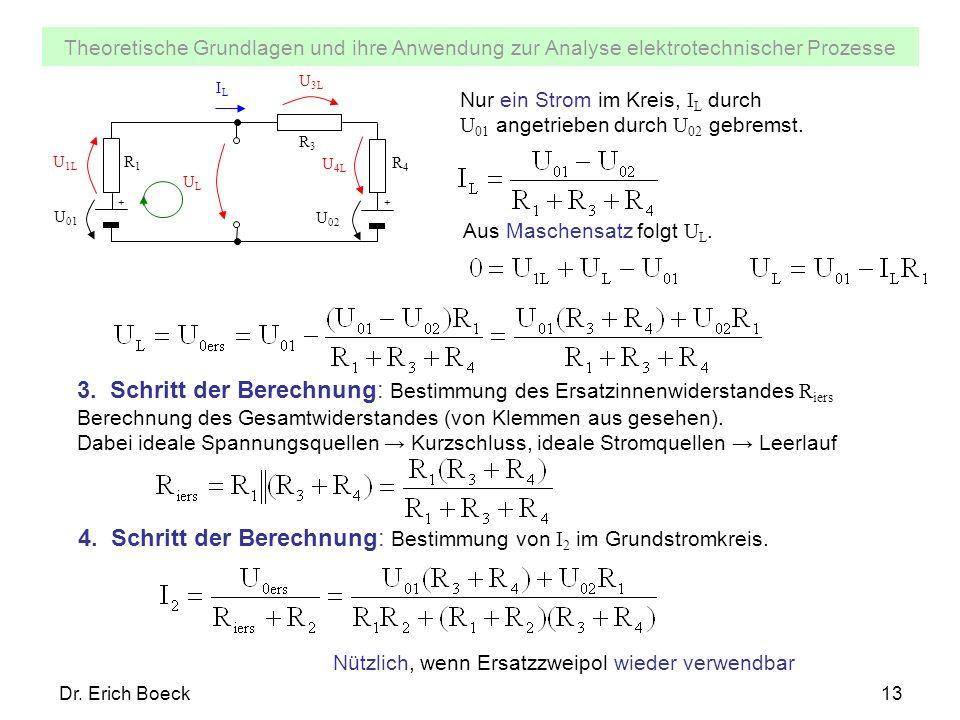 Theoretische Grundlagen und ihre Anwendung zur Analyse elektrotechnischer Prozesse Dr. Erich Boeck13 Aus Maschensatz folgt U L. ULUL ILIL U 01 U 1L R1