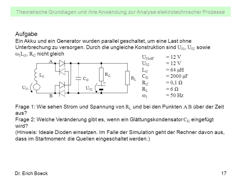 Theoretische Grundlagen und ihre Anwendung zur Analyse elektrotechnischer Prozesse Dr. Erich Boeck17 U 01 RLRL L i1 U 02 + R i2 CGCG B A Aufgabe Ein A