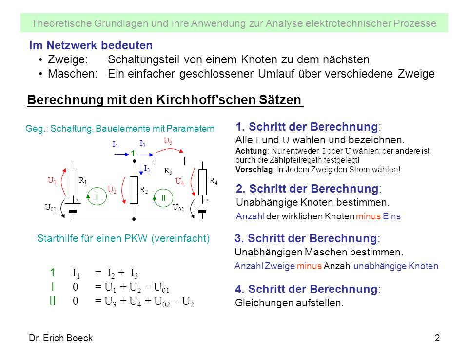 Theoretische Grundlagen und ihre Anwendung zur Analyse elektrotechnischer Prozesse Dr. Erich Boeck2 Im Netzwerk bedeuten Zweige:Schaltungsteil von ein