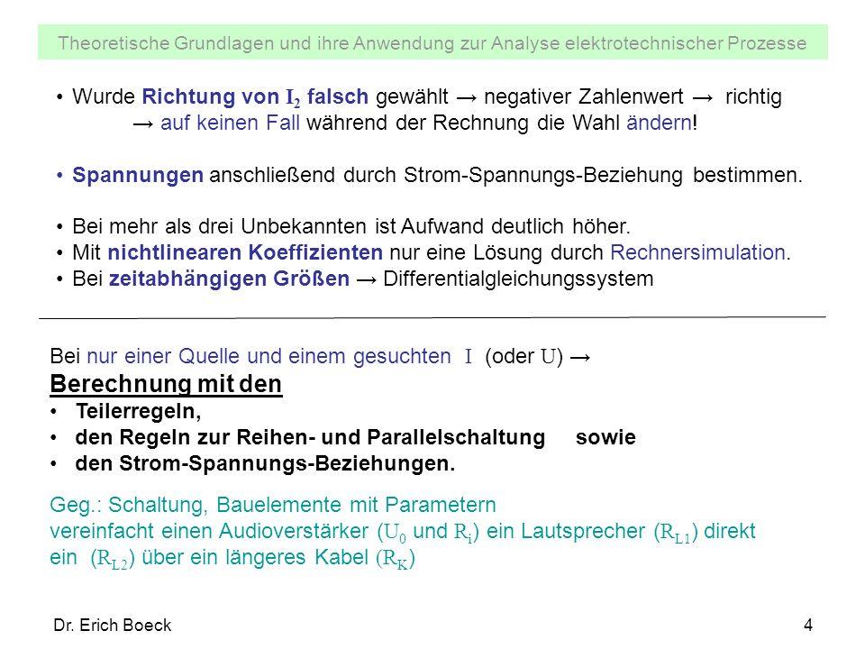 Theoretische Grundlagen und ihre Anwendung zur Analyse elektrotechnischer Prozesse Dr. Erich Boeck4 Wurde Richtung von I 2 falsch gewählt negativer Za