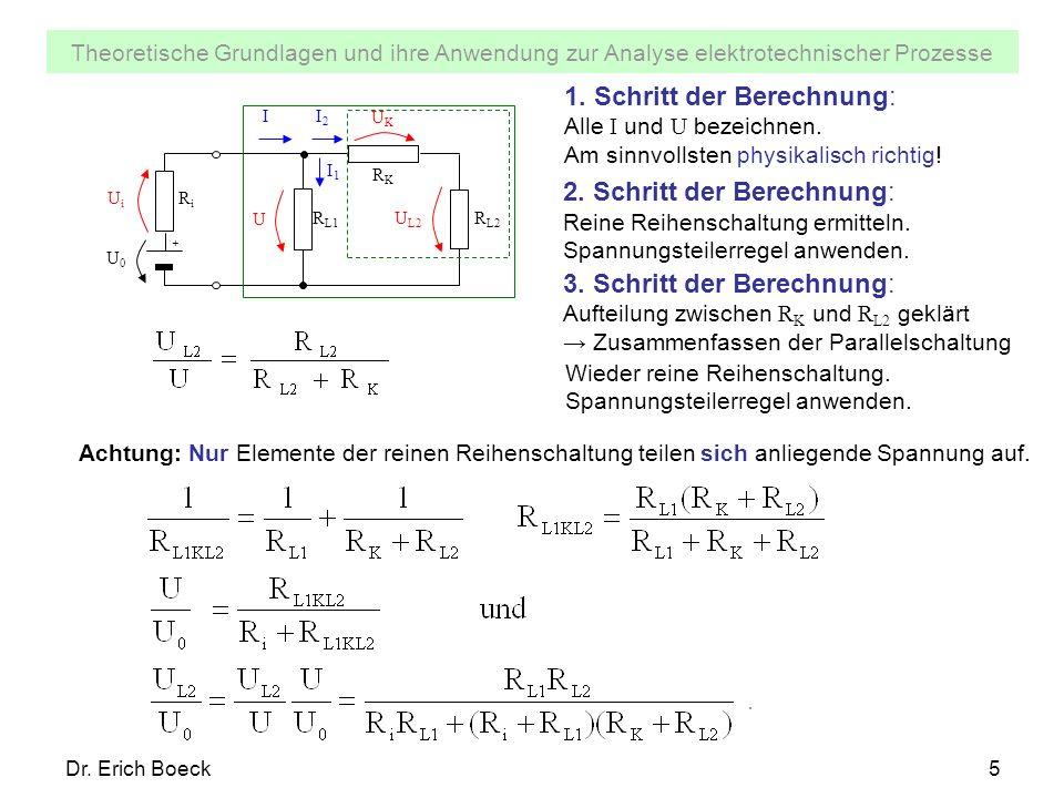Theoretische Grundlagen und ihre Anwendung zur Analyse elektrotechnischer Prozesse Dr. Erich Boeck5 U I UiUi U L2 I2I2 I1I1 UKUK U0U0 R L1 RiRi + RKRK