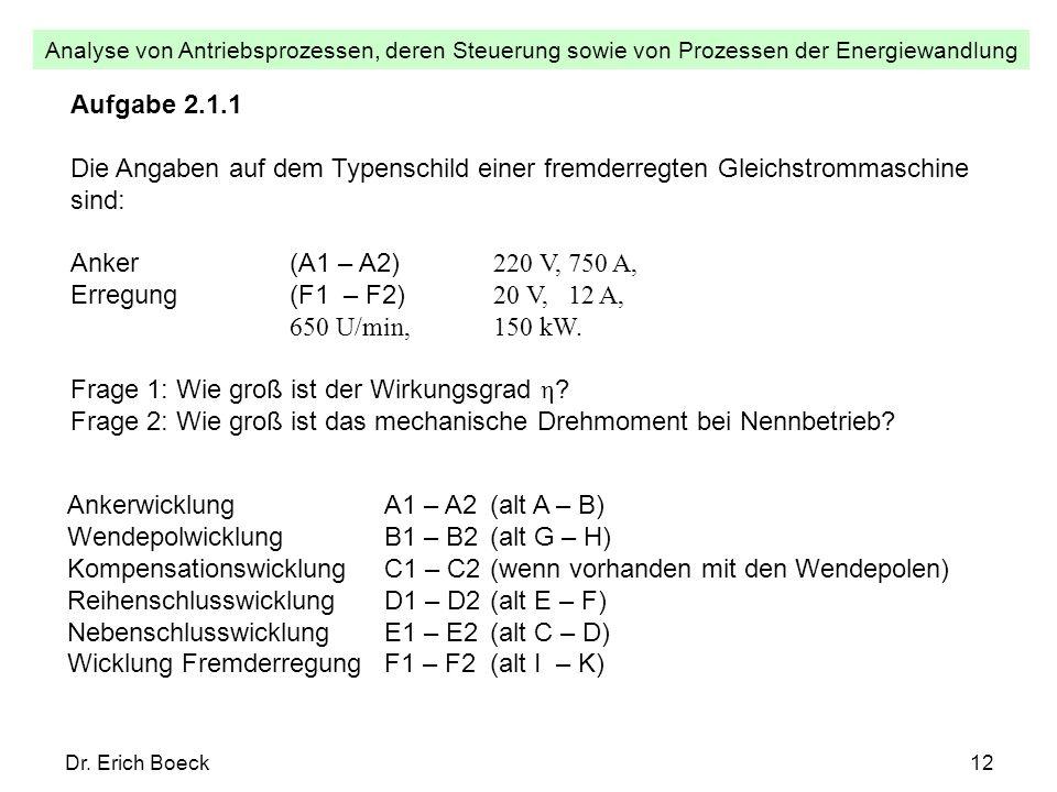 Analyse von Antriebsprozessen, deren Steuerung sowie von Prozessen der Energiewandlung Dr. Erich Boeck12 Aufgabe 2.1.1 Die Angaben auf dem Typenschild
