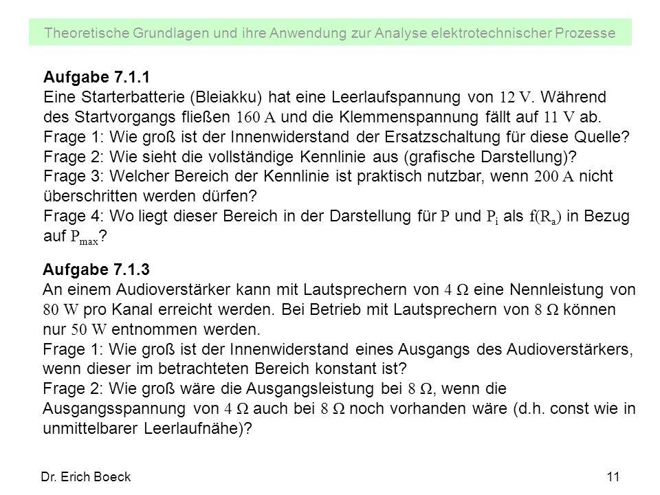Theoretische Grundlagen und ihre Anwendung zur Analyse elektrotechnischer Prozesse Dr. Erich Boeck11 Aufgabe 7.1.1 Eine Starterbatterie (Bleiakku) hat