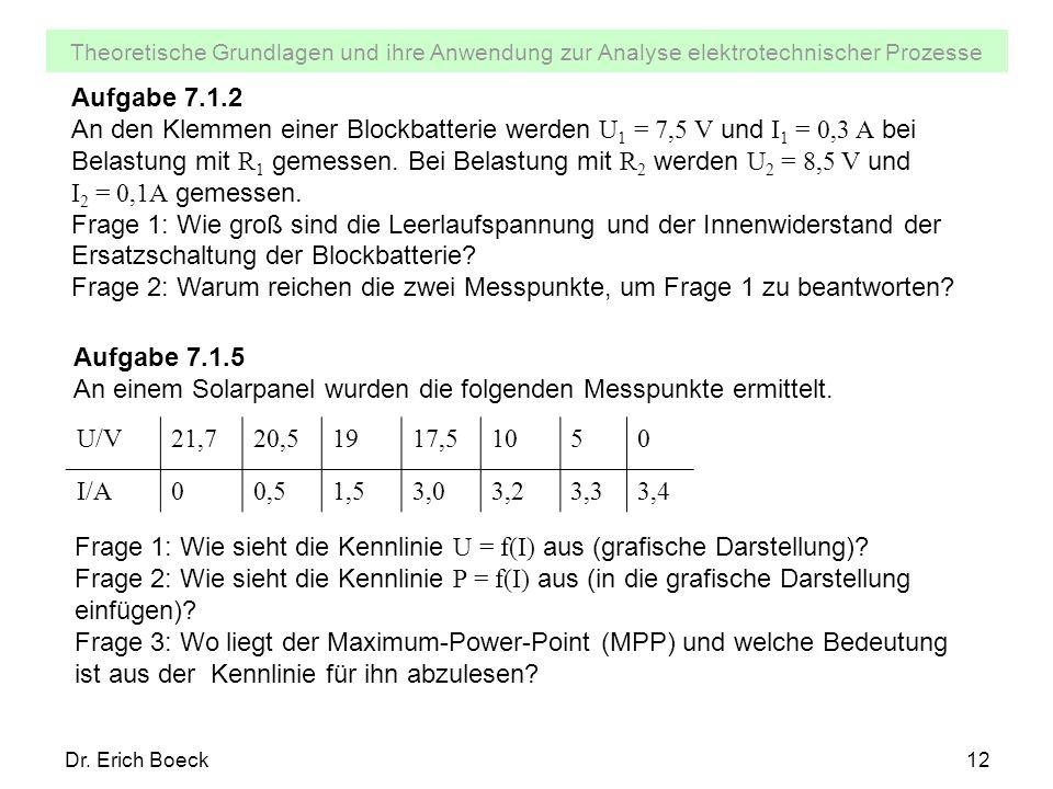 Theoretische Grundlagen und ihre Anwendung zur Analyse elektrotechnischer Prozesse Dr. Erich Boeck12 Aufgabe 7.1.2 An den Klemmen einer Blockbatterie