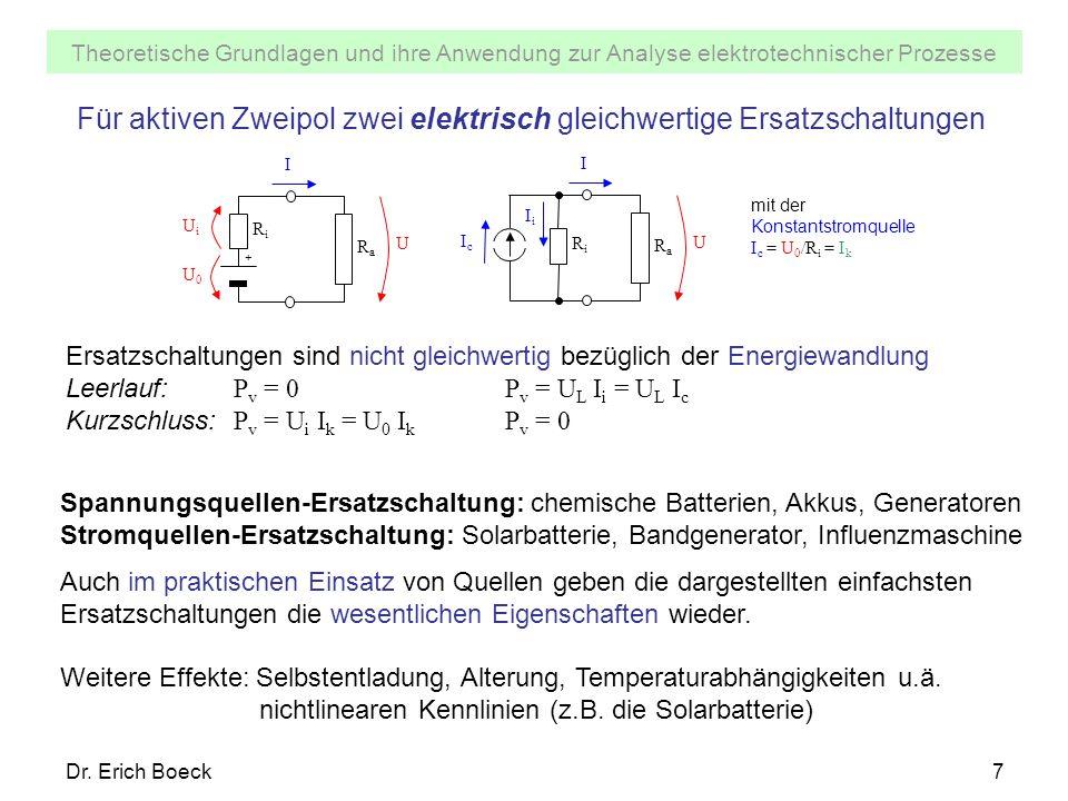 Theoretische Grundlagen und ihre Anwendung zur Analyse elektrotechnischer Prozesse Dr. Erich Boeck7 Für aktiven Zweipol zwei elektrisch gleichwertige
