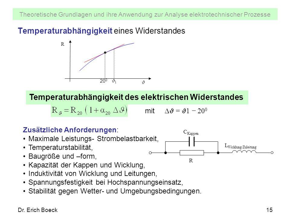 Theoretische Grundlagen und ihre Anwendung zur Analyse elektrotechnischer Prozesse Dr. Erich Boeck15 Temperaturabhängigkeit eines Widerstandes R 1 20
