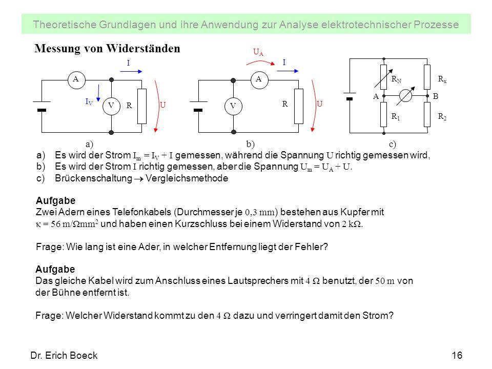 Theoretische Grundlagen und ihre Anwendung zur Analyse elektrotechnischer Prozesse Dr. Erich Boeck16 Messung von Widerständen a)Es wird der Strom I m