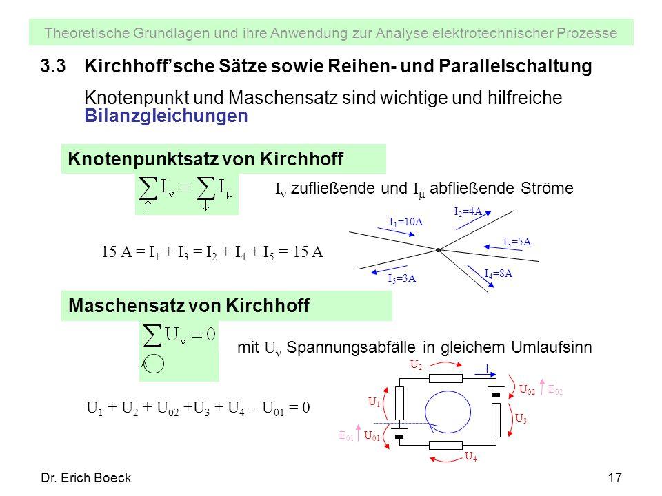 Theoretische Grundlagen und ihre Anwendung zur Analyse elektrotechnischer Prozesse Dr. Erich Boeck17 3.3Kirchhoffsche Sätze sowie Reihen- und Parallel