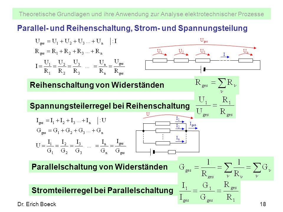 Theoretische Grundlagen und ihre Anwendung zur Analyse elektrotechnischer Prozesse Dr. Erich Boeck18 Parallel- und Reihenschaltung, Strom- und Spannun