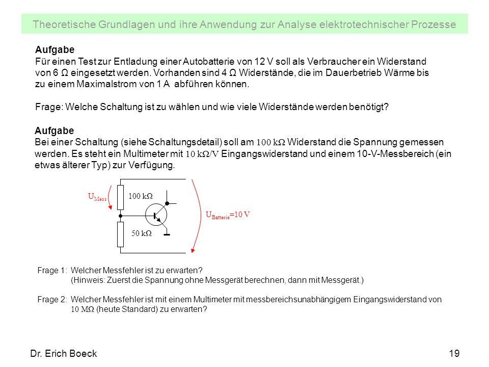 Theoretische Grundlagen und ihre Anwendung zur Analyse elektrotechnischer Prozesse Dr. Erich Boeck19 Aufgabe Für einen Test zur Entladung einer Autoba