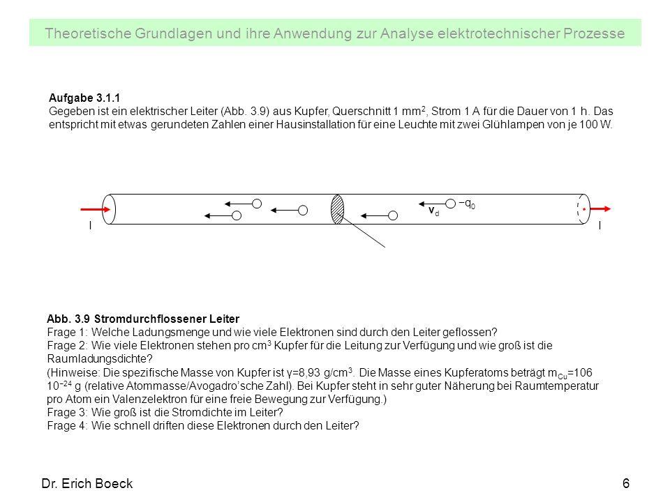 Theoretische Grundlagen und ihre Anwendung zur Analyse elektrotechnischer Prozesse Dr. Erich Boeck6 Leiterquerschnitt ALeiterquerschnitt A Aufgabe 3.1