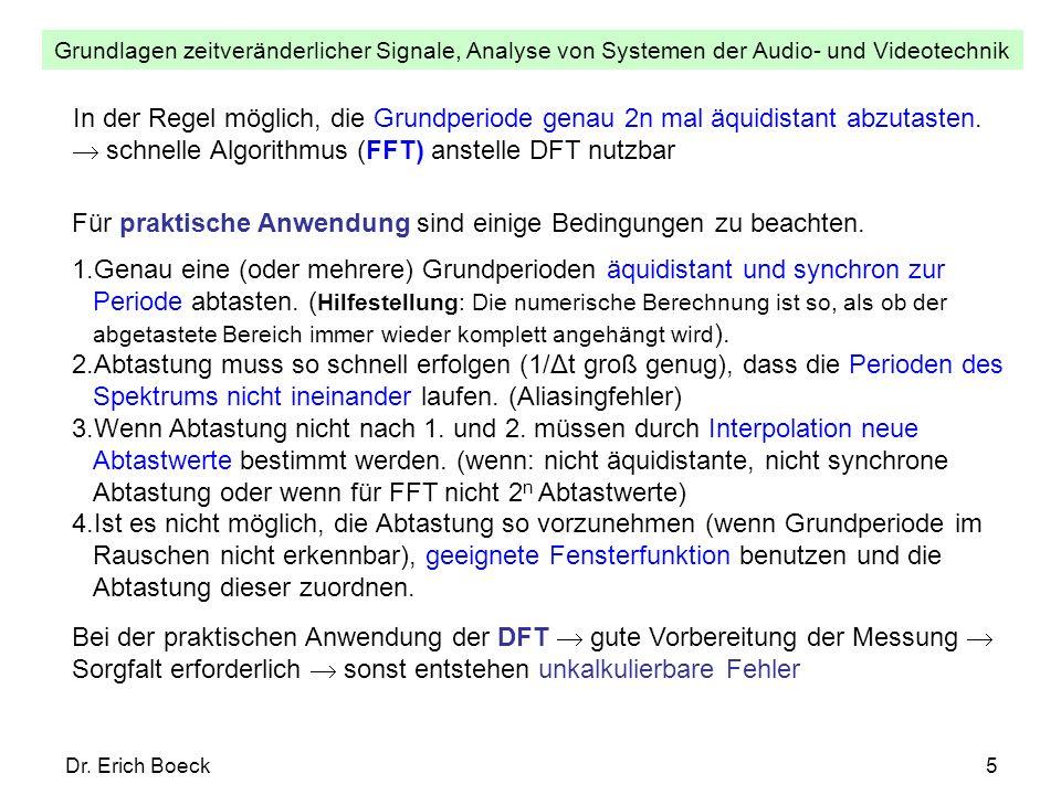Grundlagen zeitveränderlicher Signale, Analyse von Systemen der Audio- und Videotechnik Dr. Erich Boeck5 Für praktische Anwendung sind einige Bedingun