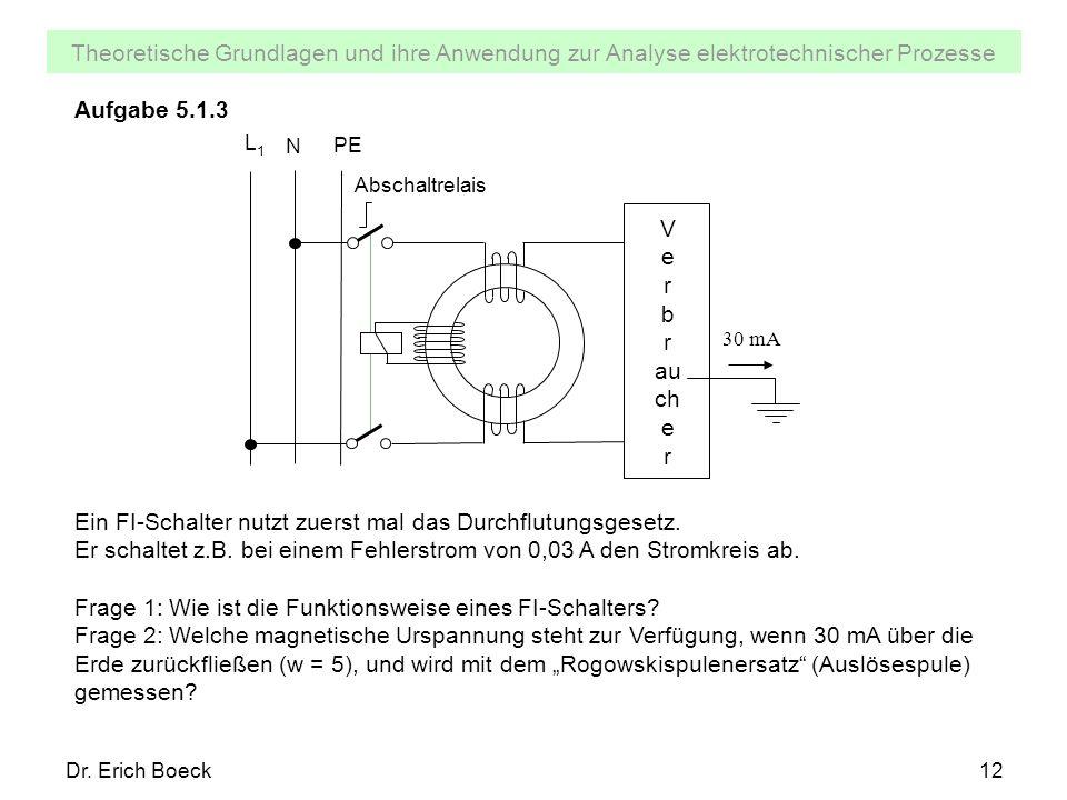 Theoretische Grundlagen und ihre Anwendung zur Analyse elektrotechnischer Prozesse Dr. Erich Boeck12 Aufgabe 5.1.3 PE L 1 N Abschaltrelais V e r b r a