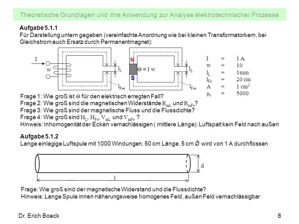 Theoretische Grundlagen und ihre Anwendung zur Analyse elektrotechnischer Prozesse Dr. Erich Boeck8 Aufgabe 5.1.1 Für Darstellung untern gegeben (vere
