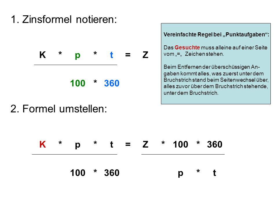 1. Zinsformel notieren: Kp*tZ 360100 =* Kp*tZ 360100 =* * * *360100* pt* 2. Formel umstellen: Vereinfachte Regel bei Punktaufgaben: Das Gesuchte muss