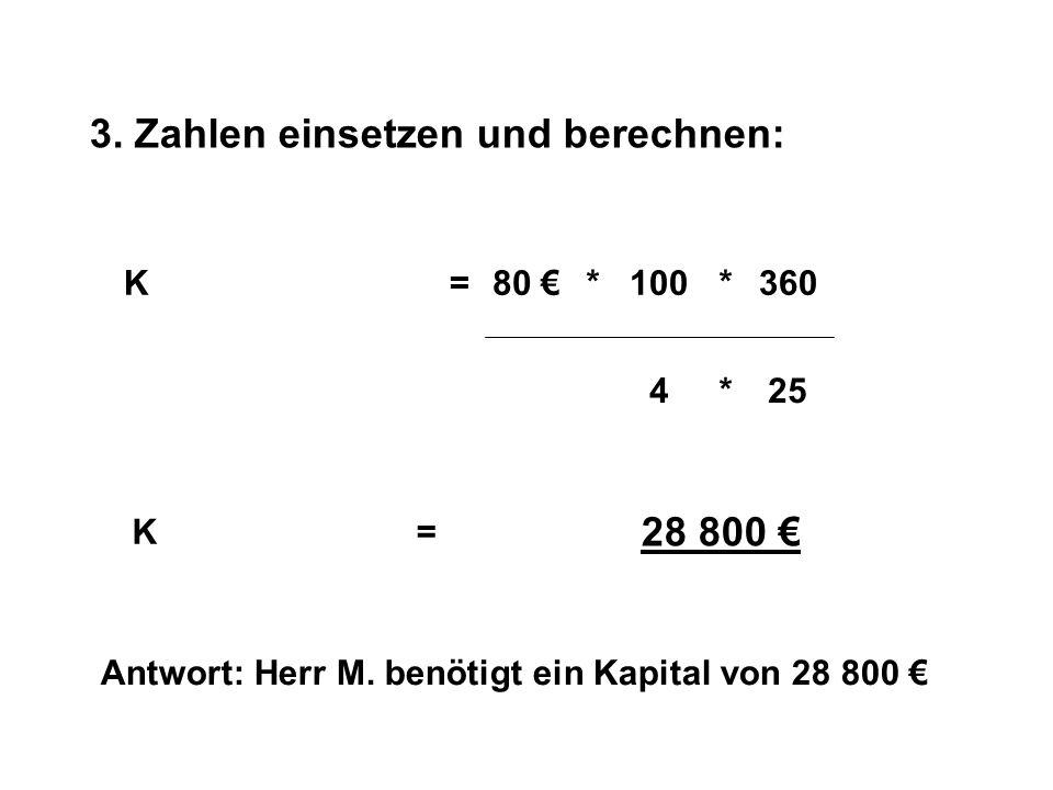 3. Zahlen einsetzen und berechnen: KZ=*360100* pt* 80 425 K= 28 800 Antwort: Herr M. benötigt ein Kapital von 28 800