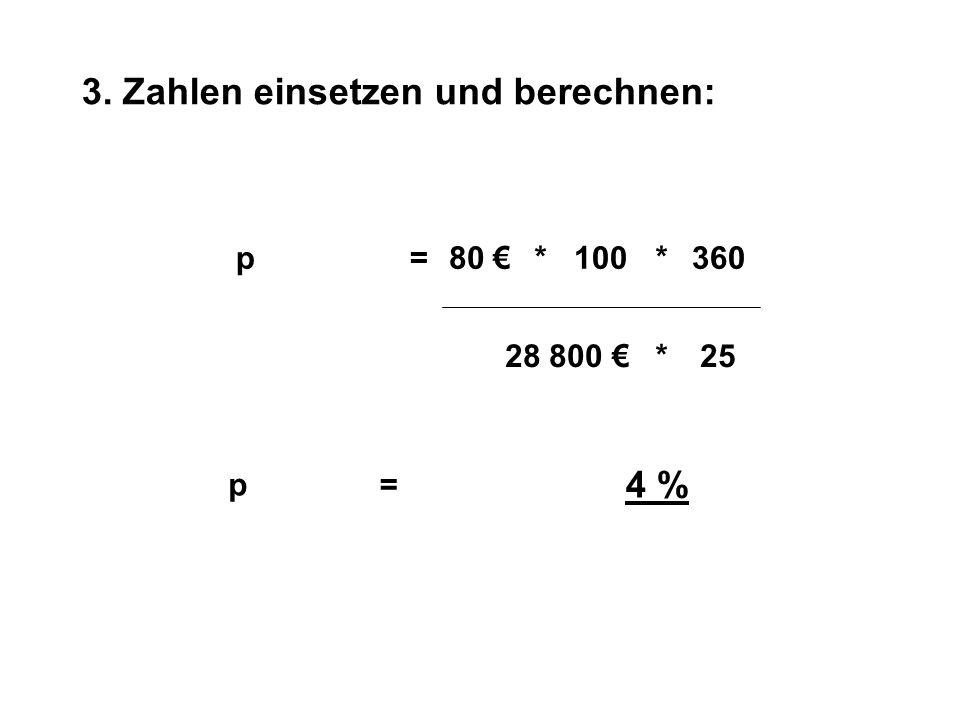3. Zahlen einsetzen und berechnen: pZ=*360100* Kt* 80 28 800 25 p = 4 %