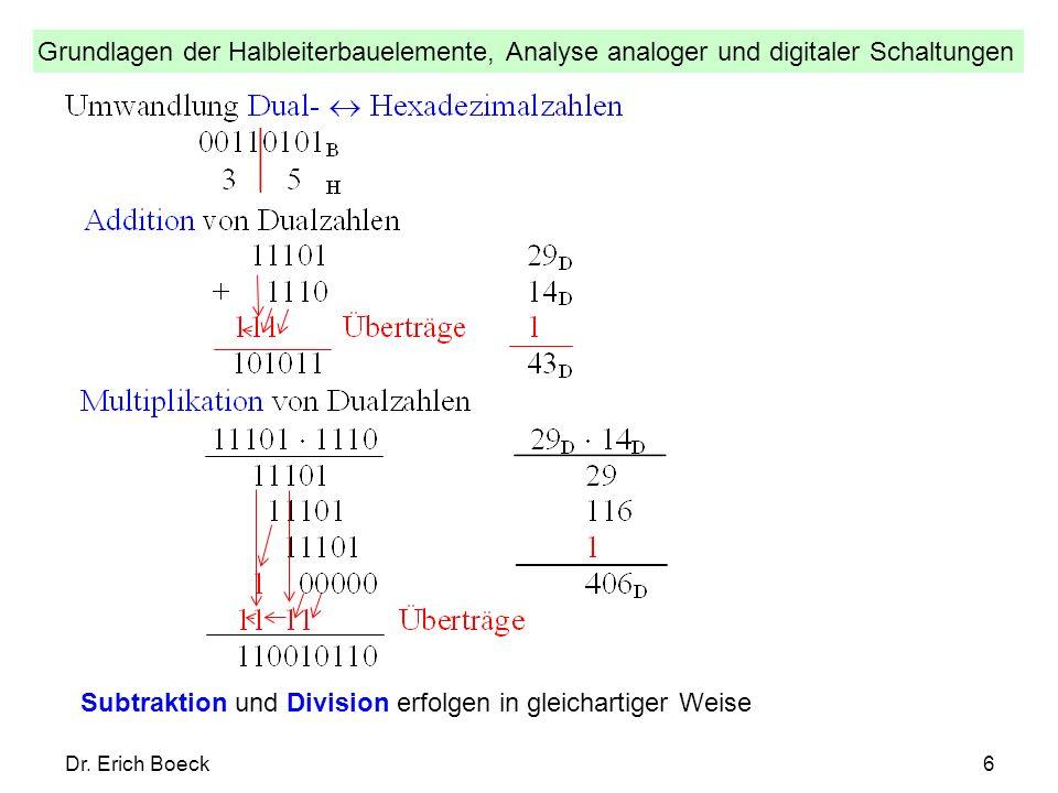 Grundlagen der Halbleiterbauelemente, Analyse analoger und digitaler Schaltungen Dr. Erich Boeck6 Subtraktion und Division erfolgen in gleichartiger W