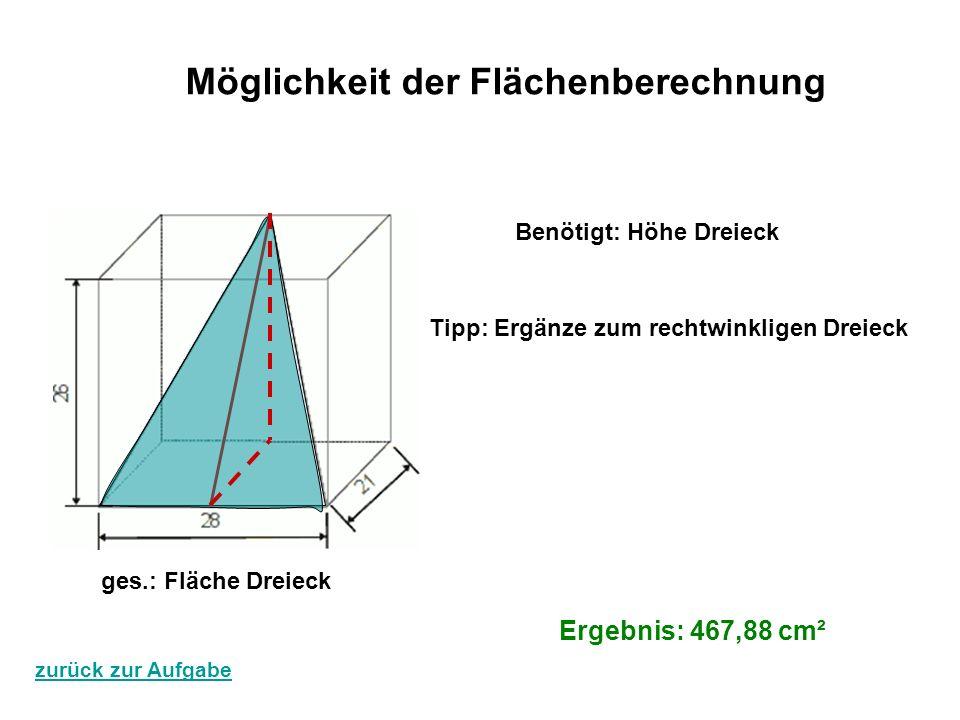 Benötigt: Höhe Dreieck ges.: Fläche Dreieck Möglichkeit der Flächenberechnung Ergebnis: 467,88 cm² zurück zur Aufgabe Tipp: Ergänze zum rechtwinkligen