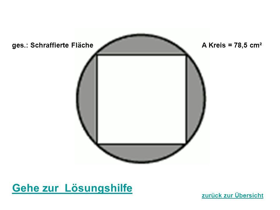 A Kreis = 78,5 cm²ges.: Schraffierte Fläche Gehe zur Lösungshilfe zurück zur Übersicht
