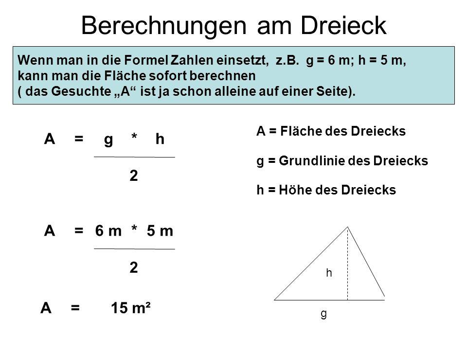 Berechnungen am Dreieck A 2 =h*g Die Fläche eines Dreiecks lässt sich mit folgender Formel berechnen: A = Fläche des Dreiecks g = Grundlinie des Dreie