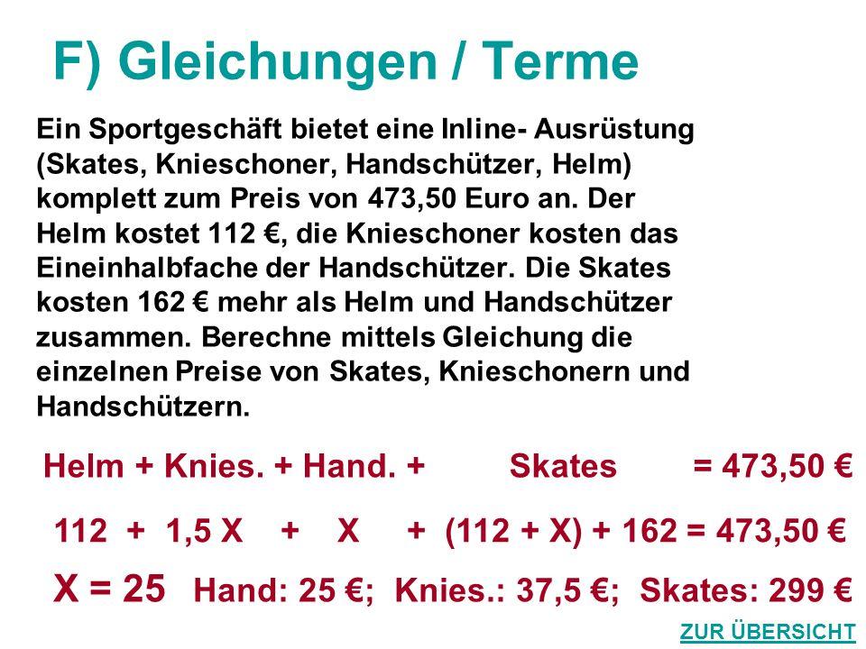 F) Gleichungen / Terme Ein Sportgeschäft bietet eine Inline- Ausrüstung (Skates, Knieschoner, Handschützer, Helm) komplett zum Preis von 473,50 Euro a