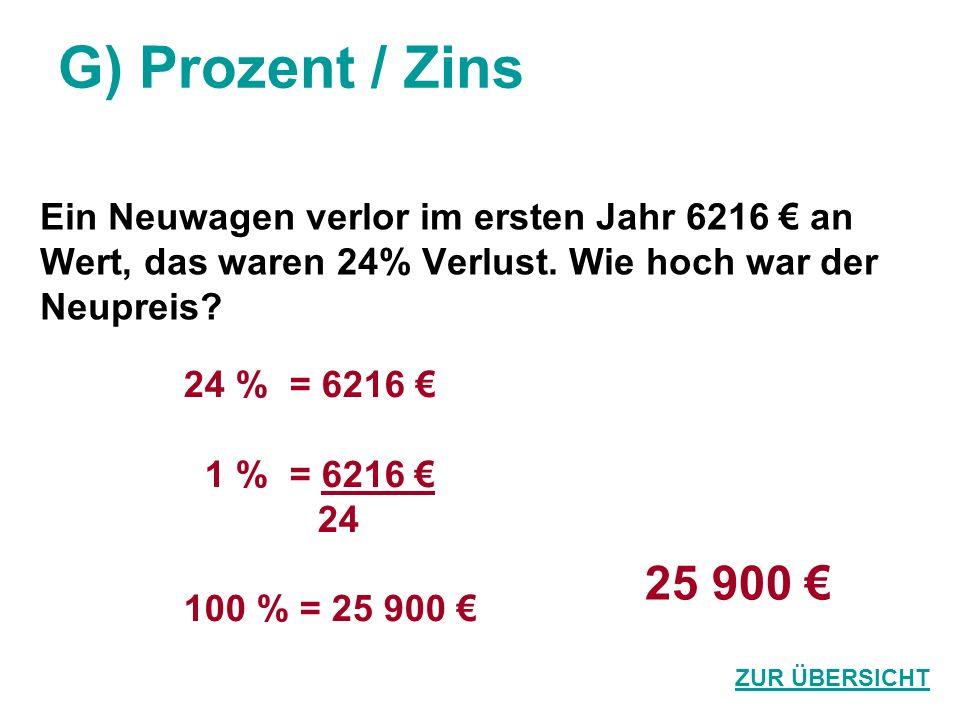 G) Prozent / Zins Ein Neuwagen verlor im ersten Jahr 6216 an Wert, das waren 24% Verlust. Wie hoch war der Neupreis? 25 900 ZUR ÜBERSICHT 24 % = 6216