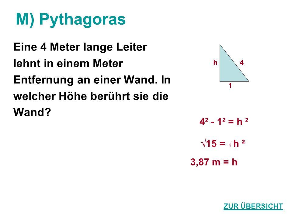 M) Pythagoras Eine 4 Meter lange Leiter lehnt in einem Meter Entfernung an einer Wand. In welcher Höhe berührt sie die Wand? ZUR ÜBERSICHT 3,87 m = h