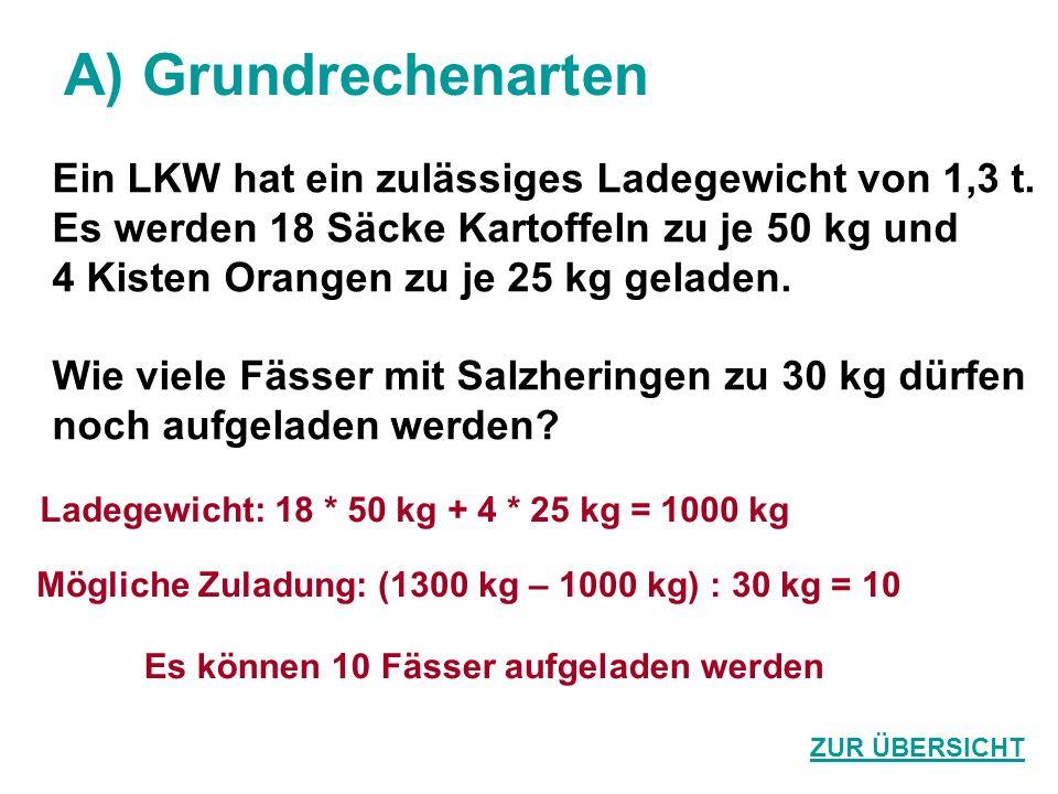 A) Grundrechenarten Es können 10 Fässer aufgeladen werden Ein LKW hat ein zulässiges Ladegewicht von 1,3 t. Es werden 18 Säcke Kartoffeln zu je 50 kg