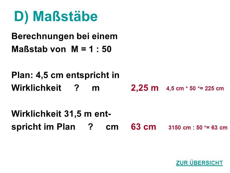 D) Maßstäbe Berechnungen bei einem Maßstab von M = 1 : 50 Plan: 4,5 cm entspricht in Wirklichkeit ? m Wirklichkeit 31,5 m ent- spricht im Plan ? cm 2,