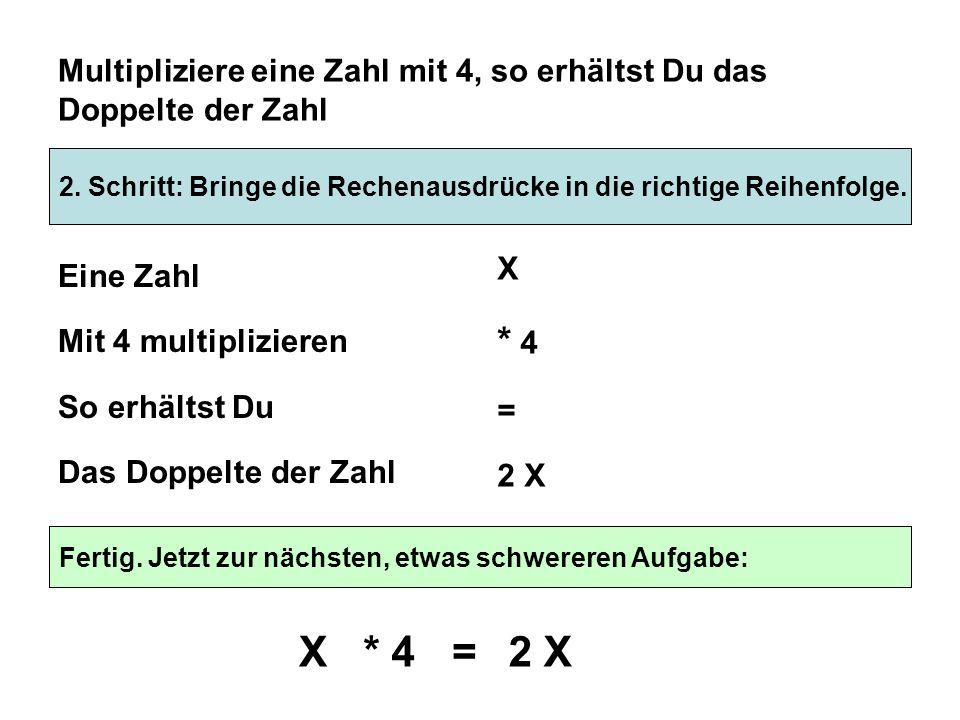 1. Schritt: Übersetze die Sprache in mathematische Schreibweise. Multipliziere eine Zahl mit 4, so erhältst Du das Doppelte der Zahl Eine Zahl Mit 4 m