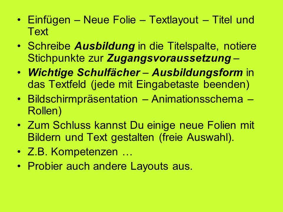 Einfügen – Neue Folie – Textlayout – Titel und Text Schreibe Ausbildung in die Titelspalte, notiere Stichpunkte zur Zugangsvoraussetzung – Wichtige Sc