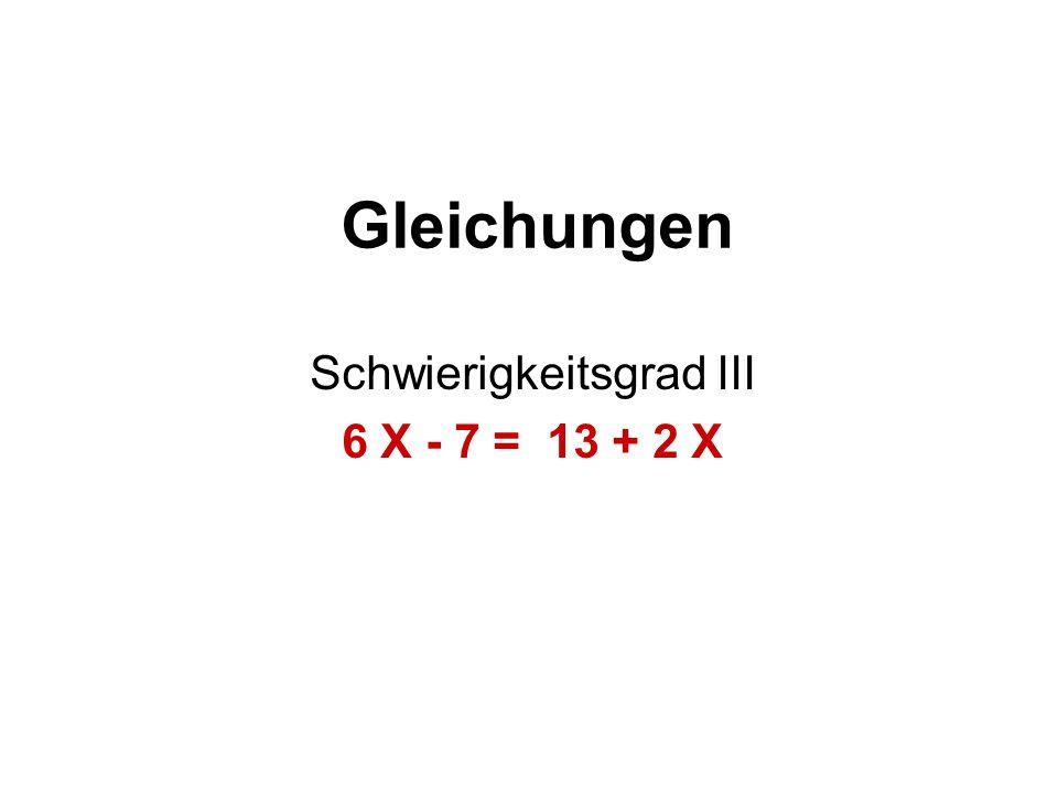 Gleichungen Schwierigkeitsgrad III 6 X - 7 = 13 + 2 X