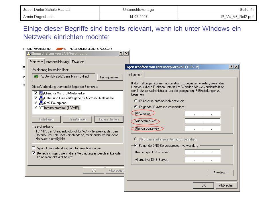 Josef-Durler-Schule RastattUnterrichtsvorlageSeite # Armin Dagenbach14.07.2007IP_V4_V6_Rel2.ppt Adressierung im Netzwerk am Beispiel der IP-Adresse Bei TCP/IP werden Adressen eingesetzt, die aus einer 32-bit Adresse bestehen: 10101100000101110000000111111110 - Eindeutige (physikalische) Adresse jedes Teilnehmers (MAC-Adresse) Diese 32 Bit werden auch in 4 Oktette aufgeteilt, durch Punkte getrennt und als Dezimalzahlen dargestellt.