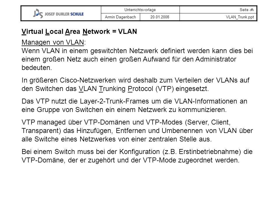 UnterrichtsvorlageSeite # Armin Dagenbach20.01.2008VLAN_Trunk.ppt Virtual Local Area Network = VLAN Managen von VLAN: Wenn VLAN in einem geswitchten N