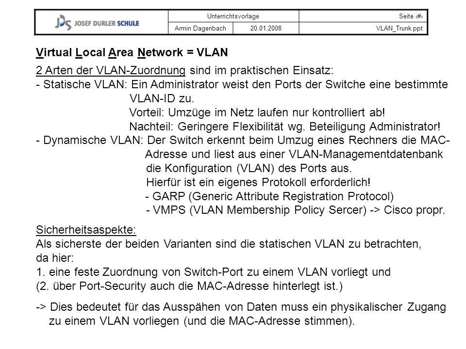 UnterrichtsvorlageSeite # Armin Dagenbach20.01.2008VLAN_Trunk.ppt Virtual Local Area Network = VLAN 2 Arten der VLAN-Zuordnung sind im praktischen Ein