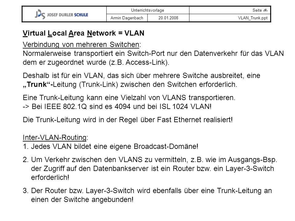 UnterrichtsvorlageSeite # Armin Dagenbach20.01.2008VLAN_Trunk.ppt Virtual Local Area Network = VLAN Verbindung von mehreren Switchen: Normalerweise tr